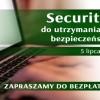 Konferencja technologie i rozwiązania do utrzymania i zarządzania bezpieczeństwem w firmie – 5 lipca 2016r. w Warszawie
